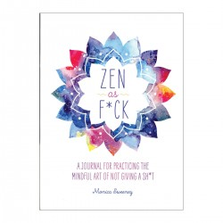 Zen as F*ck: A Journal Practicing the Art of Not Giving a Sh*t