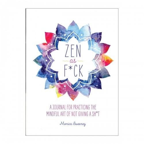 Zen as F*ck: A Journal Practicing the Art of Not Giving a Sh*t